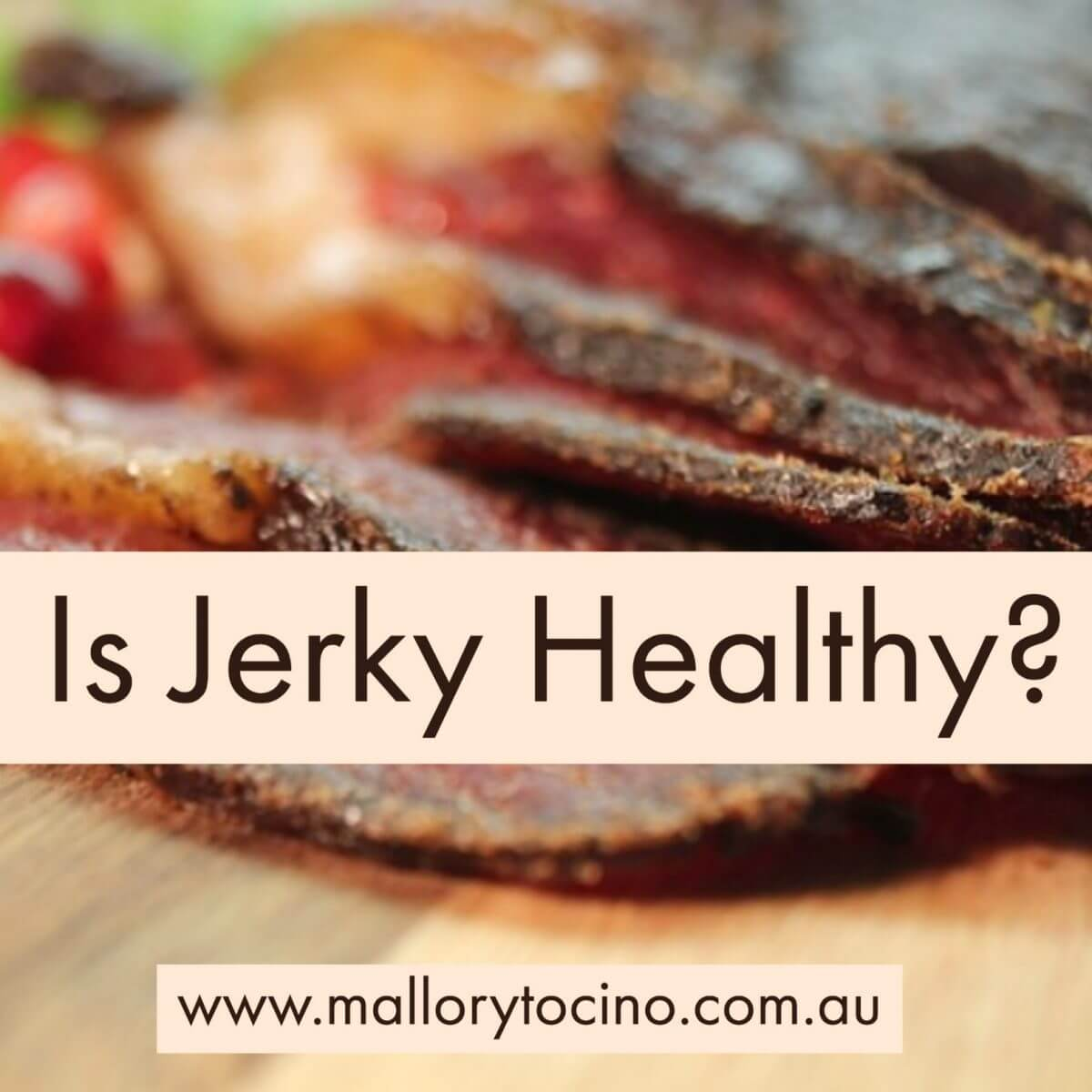 Mallory Tocino jerky answers is jerky healthy. www.mallorytocino.com